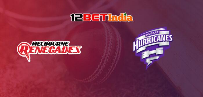 12BET Predictions BBL 2020-21 Match 55 Melbourne Renegades vs Hobart Hurricanes